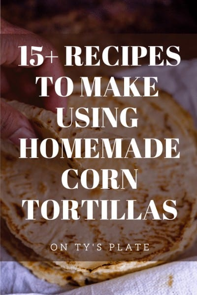 15 recipes to make using corn tortillas pinterest pin